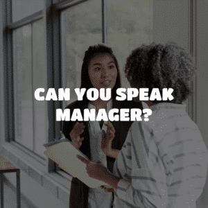 Can You Speak Manager?